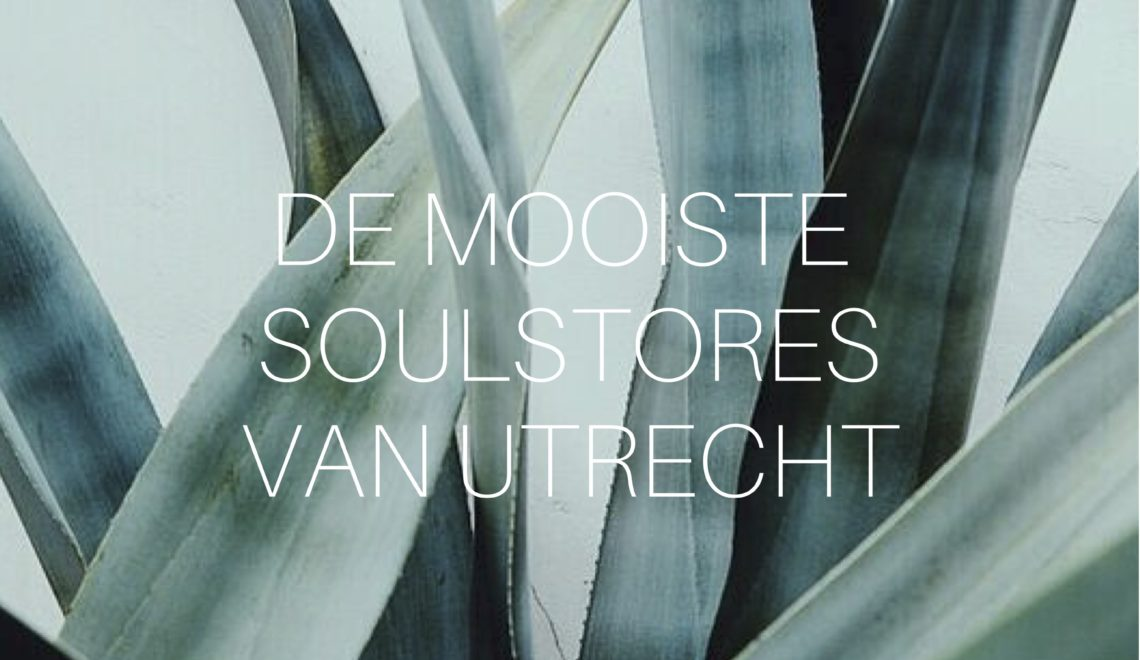 Mooie dingen op Maandag: Soulstores op Explore Utrecht en een zoektocht naar design- en schrijftalent